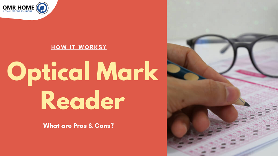 Optical Mark Reader: How it works? What are its Pros & Cons?