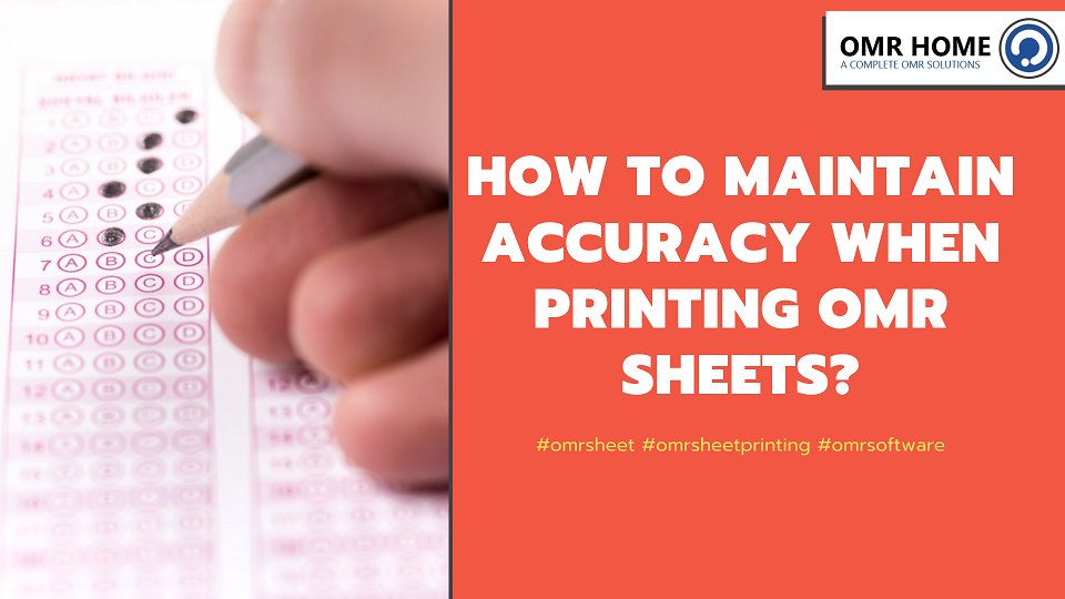 How to maintain accuracy when printing OMR sheets